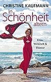 In Schönheit altern - Eros, Weisheit und Humor - Christine Kaufmann