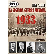 LA SEGUNDA GUERRA MUNDIAL-: Parte 1-1933 (Spanish Edition)