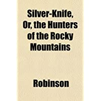 Silver-Knife, Or, the Hunters of the Rocky Mountains