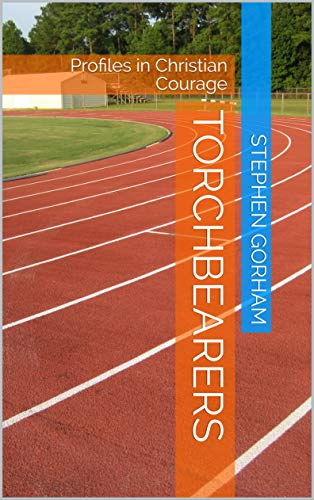 Torchbearers: Profiles in Christian Courage (English Edition)