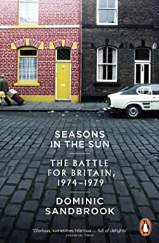 Seasons in the Sun: The Battle for Britain, 1974-1979 by [Sandbrook, Dominic]