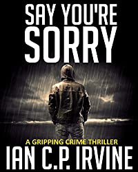 Say You're Sorry: A Gripping Crime Thriller  (Omnibus Edition Containing both Book One and Book Two) A DCI Campbell McKenzie Detective Conspiracy Thriller No 1