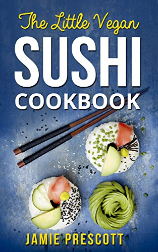 Vegan Sushi Cookbook: 35+ Delicious Vegan Sushi Recipes With Raw Foods And More (English Edition)