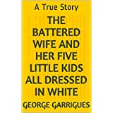 The Battered Wife and Her Five Little Kids All Dressed In White: A True Story (English Edition)