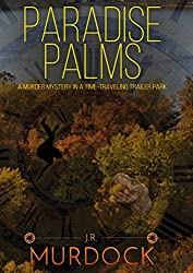 Paradise Palms: A Murder Mystery in a Time-Traveling Trailer Park