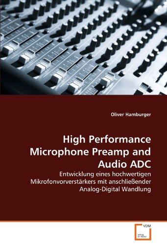 High Performance Microphone Preamp and Audio ADC: Entwicklung eines hochwertigen Mikrofonvorverstärkers mit anschließender Analog-Digital Wandlung