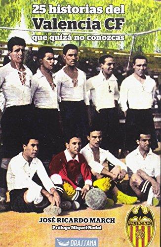 25 historias del Valencia CF que quizá no conozcas por José Ricardo March Arnao