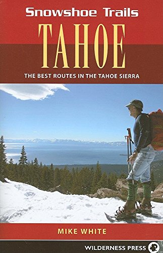 Snowshoe Trails of Tahoe: Best Routes in the Tahoe Sierra por Mike White