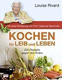 Kochen für Leib und Leben: 200 Rezepte gegen den Krebs. Mit einer Einführung von Prof. Hademar Bankhofer