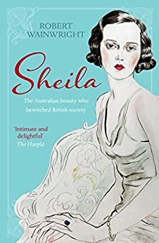 Sheila: The Australian beauty who bewitched British society by [Wainwright, Robert]
