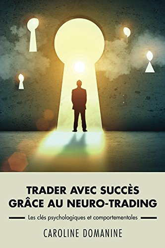 Trader avec succes grace au neuro-trading: Les clés psychologiques et comportementale du trader