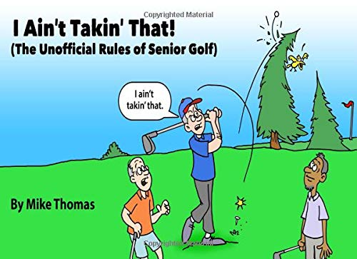 I Ain't Taking That!: (The Unofficial Rules of Senior Golf) por Mike Thomas
