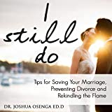 I Still Do: Tips for Saving Your Marriage, Preventing Divorce and Rekindling That Flame