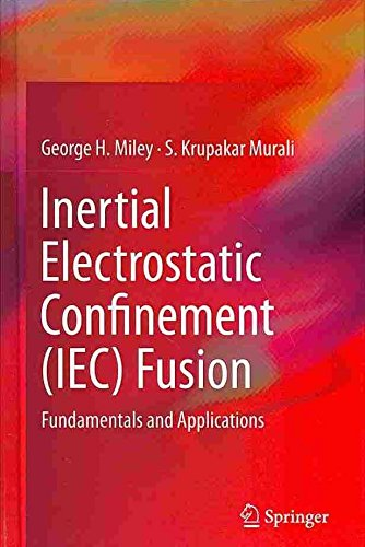 [(Inertial Electrostatic Confinement (IEC) Fusion : Fundamentals and Applications)] [By (author) George H. Miley ] published on (January, 2014)