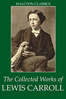 The Collected Works of Lewis Carroll (Unexpurgated Edition) (Halcyon Classics) (English Edition) par [Lewis Carroll]