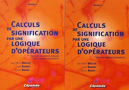 Calculs de signification par une logique d'opérateurs : 2 volumes