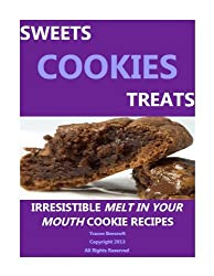 COOKIES SWEETS AND TREATS-IRRESISTIBLE MELT IN YOUR MOUTH COOKIE RECIPES (English Edition)