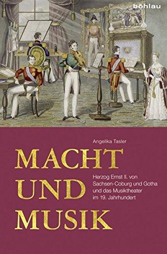 Macht und Musik: Herzog Ernst II. von Sachsen-Coburg und Gotha und das Musiktheater im 19. Jahrhundert