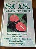 SOS plantes d'intérieur : Dictionnaire pratique pour cactées, bulbeuses et annuelles d'intérieur, fleurs et feuillage, palmiers et fougères