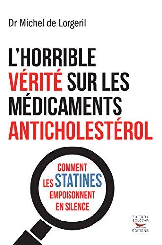 L'Horrible vrit sur les mdicaments anticholestrol: Comment les statines empoisonnent en silence
