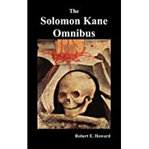 The Solomon Kane Omnibus: Skulls in the Stars, the Footfalls Within, the Moon of Skulls, the Hills of the Dead, Wings in the Night, Rattle of Bo