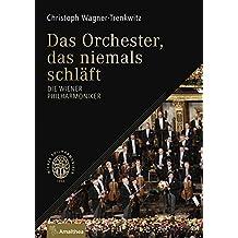 Das Orchester, das niemals schläft: Die Wiener Philharmoniker
