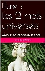 ttuw : les 2 mots universels: Amour et Reconnaissance