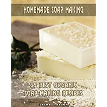 Homemade Soap Making: 35 Best  Organic Soap Making Recipes: (Soap Making, Essential Oils, Aromatherapy) ( Soap Making, Natural Remedies) (English Edition)