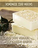 Homemade Soap Making: 35 Best  Organic Soap Making Recipes: (Soap Making, Essential Oils, Aromatherapy) ( Soap Making, Natural Remedies)