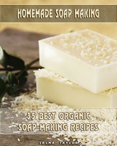 Homemade Soap Making: 35 Best Organic Soap Making Recipes: (Soap Making, Essential