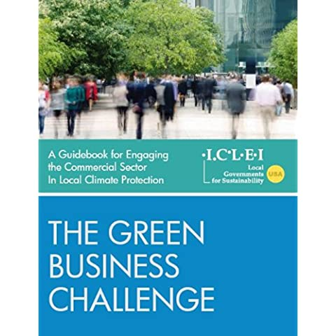 The Green Business Challenge: A Guidebook for Engaging the Commercial Sector in Local Climate Protection (English Edition)