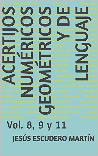 ACERTIJOS NUMÉRICOS GEOMÉTRICOS Y DE LENGUAJE: Vol. 8, 9 y 11 ...