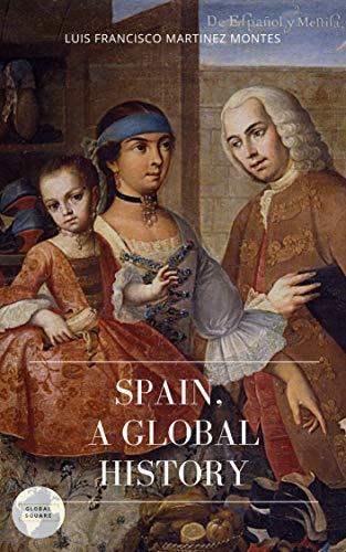 SPAIN, A GLOBAL HISTORY (English Edition) eBook: LUIS FRANCISCO MARTINEZ MONTES: Amazon.es: Tienda Kindle
