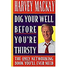 [(Dig Your Well Before You're Thirsty: The Only Networking Book You'll Ever Need)] [Author: Harvey Mackay] published on (February, 1999)