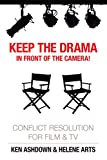 Keep the Drama in Front of the Camera!: Conflict Resolution for Film and Television (Conflict Resolution for Creatives Book 2)