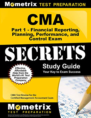CMA Part 1 - Financial Reporting, Planning, Performance, and Control Exam  Secrets Study Guide: CMA Test Review for the Certified Management  Accountant