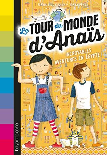 Le Tour du monde d'Anaïs (Tome 3) : Incroyables aventures en Égypte !