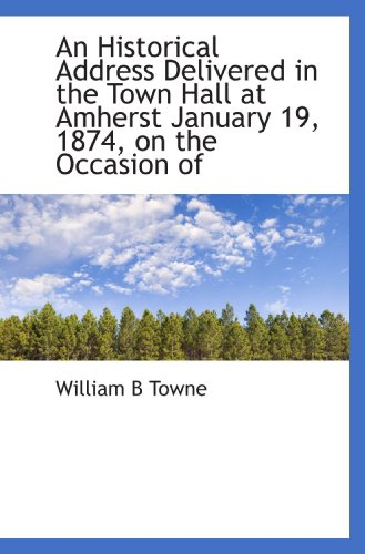 An Historical Address Delivered in the Town Hall at Amherst January 19, 1874, on the Occasion of