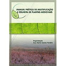Manual Prático de Multiplicação e Colheita de Plantas Medicinais (Portuguese Edition)