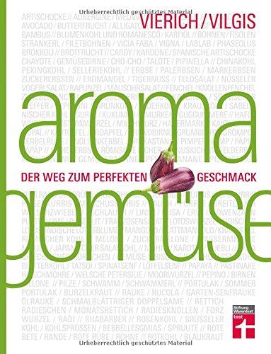 Die Kunst Der Lagerung (Aroma Gemüse: Der Weg zum perfekten Geschmack | Kochen neu entdecken | Von Stiftung Warentest)