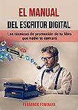El manual del escritor digital: Las técnicas de promoción de tu libro que nadie te contará