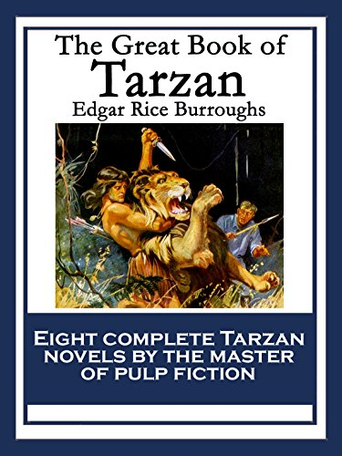 The Great Book of Tarzan: Tarzan of the Apes; The Return of Tarzan; The Beasts of Tarzan; The Son of Tarzan; Tarzan and the Jewels of Opar; Jungle Tales ... Tarzan the Untamed; Tarzan The Terrible