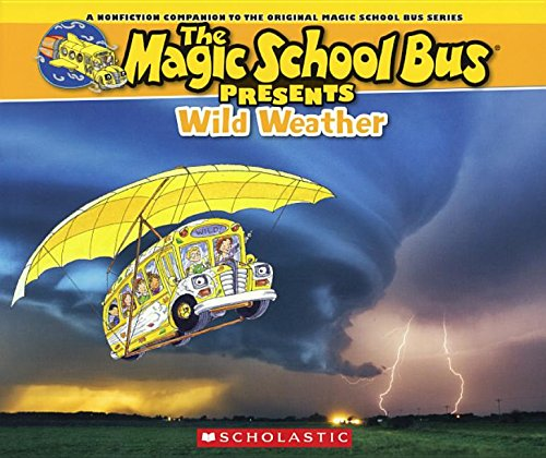 Wild Weather: A Nonfiction Companion to the Original Magic School Bus Series (The Magic School Bus Presents) (Presents Bus Magic School)