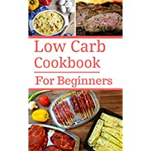Low Carb Cookbook For Beginners: Delicious Beginner Friendly Low Carb Recipes For Burning Fat (Low Carb Diet Cookbook 1) (English Edition)