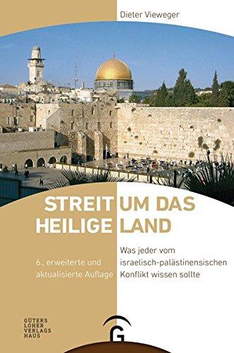 Streit um das Heilige Land: Was jeder vom israelisch-palästinensischen Konflikt wissen sollte