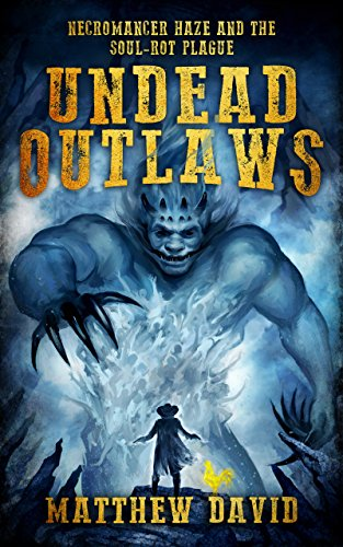 Undead Outlaws: Necromancer Haze and the Soul-Rot Plague (English ...