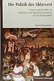Die Politik der Sklaverei: Praxis und Konflikt in Kastilien und Spanisch-Amerika im 16. Jahrhundert - Jonas Schirrmacher