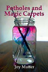 Potholes and Magic Carpets