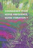 Connaissez-Vous Votre Frequence, Votre Vibration ?