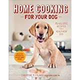 Home Cooking for Your Dog: 75 Holistic Recipes for a Healthier Dog